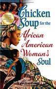 Chicken Soup for the African American Woman's Soul: Laughter, Love and Memories to Honor the Legacy of Sisterhood - Canfield, Jack - Backlist, LLC - A Unit of Chicken Soup of the