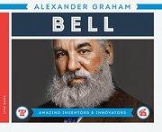 Alexander Graham Bell (Amazing Inventors & Innovators)