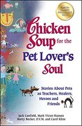 Chicken Soup for the Pet Lover's Soul: Stories about Pets as Teachers, Healers, Heroes and Friends - Canfield, Jack - Backlist, LLC - A Unit of Chicken Soup of the