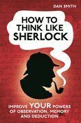 How to Think Like Sherlock: Improve Your Powers of Observation, Memory and Deduction. Daniel Smith - Smith, Daniel - Michael O'Mara Books