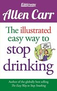 The Illustrated Easy Way to Stop Drinking: Free at Last! (Allen Carr's Easyway)