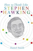 How to Think Like Stephen Hawking (How To Think Like series) (libro en Inglés) - Daniel Smith - Michael OMara