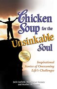 Chicken Soup for the Unsinkable Soul: Inspirational Stories of Overcoming Life's Challenges - Canfield, Jack - Backlist, LLC - A Unit of Chicken Soup of the