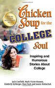 Chicken Soup for the College Soul: Inspiring and Humorous Stories about College - Canfield, Jack - Backlist, LLC - A Unit of Chicken Soup of the