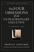 The Four Obsessions of an Extraordinary Executive: A Leadership Fable: The Four Disciplines at the Heart of Making any Organization World Class (J-B Lencioni Series) (libro en Inglés) - Patrick M. Lencioni - Jossey Bass