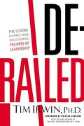 Derailed: Five Lessons Learned from Catastrophic Failures of Leadership - Irwin, Tim - Thomas Nelson Publishers