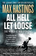 All Hell Let Loose: The World at War 1939-45 - Hastings, Max - HarperCollins Publishers