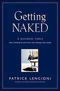 getting naked,a business fable about shedding the three fears that sabotage client loyalty - patrick lencioni - john wiley & sons inc