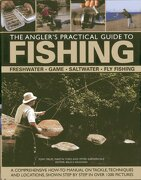 The Angler's Practical Guide to Fishing: Freshwater, Game, Saltwater, Fly Fishing: A Comprehensive How-To Manual on Tackle, Techniques and Locations, - Ford, Martin - Lorenz Books