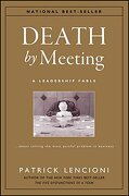 death by meeting,a leadership fable about solving the most painful problem in business - patrick lencioni - john wiley & sons inc