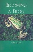 Becoming a Frog - Roza, Greg - Rosen Publishing Group