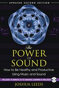 the power of sound,how to be healthy and productive using music and sound - joshua leeds - inner traditions