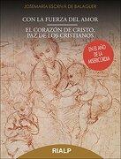 Con La Fuerza Del Amor. El Corazón De Cristo, Paz De Los Cristianos (Libros de Josemaría Escrivá de Balaguer)