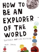 How to Be an Explorer of the World: Portable Life Museum - Smith, Keri - Particular Books