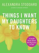 things i want my daughters to know,a small book about the big issues in life - alexandra stoddard - harpercollins