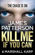 Kill Me If You Can. James Patterson - Patterson, James - Arrow