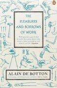 The Pleasures and Sorrows of Work. Alain de Botton - de Botton, Alain - Penguin Books