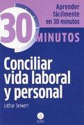 Conciliar Vida Laboral y Personal: Aprenda Fácilmente en 30 Minutos - Lothar Seiwert - Editorial Alma