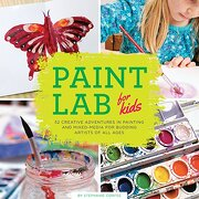 Paint Lab for Kids: 52 Creative Adventures in Painting and Mixed Media for Budding Artists of All Ages (Lab Series)