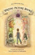 writing picture books,a hands-on guide from story creation to publication - ann whitford paul - f & w pubns inc
