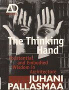 the thinking hand,existential and embodied wisdom in architecture - juhani pallasmaa - john wiley & sons inc