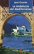 La Andalucía Del Mediterráneo (otras Obras- Libros Del Buen Andar) - &quot Cuerda,josé - Ediciones Del Serbal, S.a.