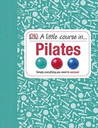 A Little Course in Pilates. - Penguin Books Ltd - DK Publishing (Dorling Kindersley)