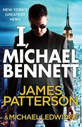 I, Michael Bennett. James Patterson & Michael Ledwidge - Patterson, James - Arrow