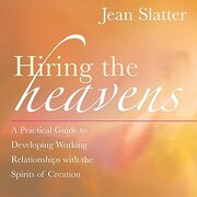 hiring the heavens,a practical guide to developing working relationships with the spirits of creation - jean slatter - pgw