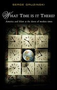 what time is it there?,america and islam at the dawn of modern times - serge gruzinski - john wiley & sons inc