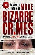 The Mammoth Book of More Bizarre Crimes (Mammoth Books)