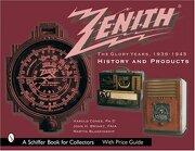 Zenith Radio, The Glory Years, 1936-1945 - Cones, Harold N./ Bryant, John H./ Blankinship, Martin - Schiffer Pub Ltd