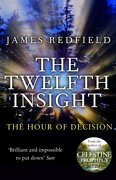 Twelfth Insight: The Hour of Decision - Redfield, James - Bantam
