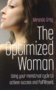 the optimized woman,using your menstrual cycle to achieve success and fulfillment - miranda gray - natl book network