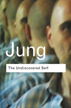 portada The Undiscovered Self: Answers to Questions Raised by the Present World Crisis: Volume 128 (Routledge Classics) (libro en Inglés)