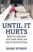 Until it Hurts: America's Obsession With Youth Sports and how it Harms our Kids (libro en Inglés) - Mark Hyman - Beacon Pr