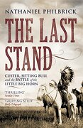 Last Stand: Custer, Sitting Bull and the Battle of the Little Big Horn - Philbrick, Nathaniel - Vintage Books