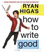 Ryan Higa's How to Write Good (English Edition)