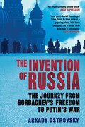 The Invention of Russia: The Journey From Gorbachev's Freedom to Putin's war (libro en Inglés) - Arkady Ostrovsky - Atlantic Books
