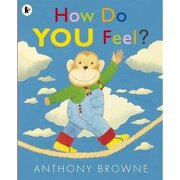 How Do You Feel?. Anthony Browne - Browne, Anthony - Walker & Company