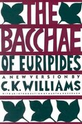 the bacchae of euripides - c. k. williams,martha craven nussbaum,euripides - farrar straus giroux