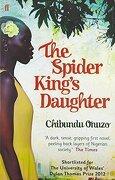 The Spider King's Daughter. Chibundu Onuzo - Onuzo, Chibundu - Faber & Faber