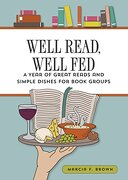Well Read, Well Fed; A Year of Great Reads and Simple Dishes for Book Groups
