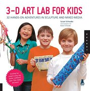 3D Art Lab for Kids: 30 Adventures in Sculpture and Mixed Media - Schwake, Susan - Quarry Books