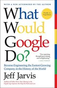 what would google do?,reverse-engineering the fastest growing company in the history of the world - jeff jarvis - harpercollins