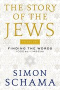 The Story of the Jews Volume One: Finding the Words 1000 BC-1492 AD