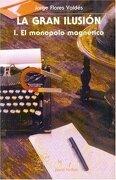 La Gran Ilusion, i. El Monopolo Magnetico (Literatura) - Jess D-Az; Jorge Flores Valdes - Fondo De Cultura Economica