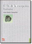 El fin de la Excepción Humana - Jean-Marie Schaeffer - Fondo De Cultura Económica