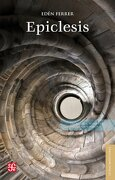 Epiclesis. Novela, Poesía y Otros Textos - Ferrer; EdÉN - Fondo De Cultura Económica Usa