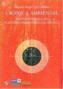 Crónica Ambiental. Gestión Pública de Políticas Ambientales en México - Gil Corrales Miguel Ángel - Fondo de Cultura Económica